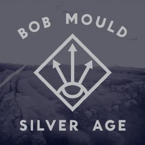 Bob Mould - Silver Age