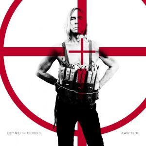 Iggy And The Stooges - Ready To Die