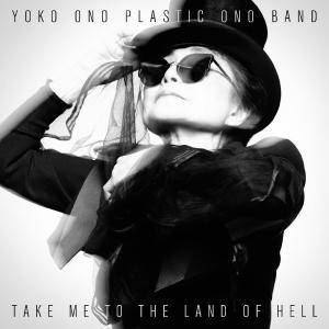 Yoko Ono & Plastic Ono Band - Take Me To The Land Of Hell
