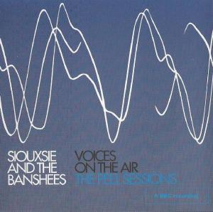 Siouxsie And The Banshees - Voices On The Air The Peel Sessions