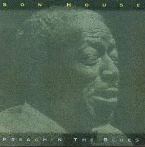 Son House - Preachin' The Blues