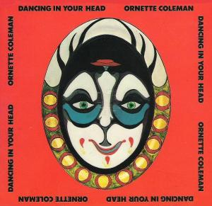 Ornette Coleman - Dancing In Your Head