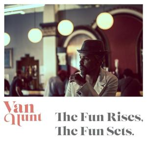 Van Hunt - The Fun Rises The Fun Sets