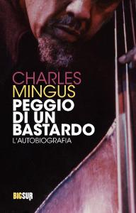 Charles Mingus - Peggio di un bastardo