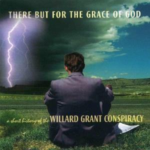 willard-grant-conspiracy-there-but-for-the-grace-of-god